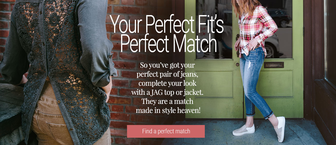 JAG Jeans | Your Perfect Fit's Perfect Match | So you've got your perfect pair of jeans, complete your look with a JAG top or jacket. They are a match made in style heaven! | Your Perfect Fit's Perfect Match