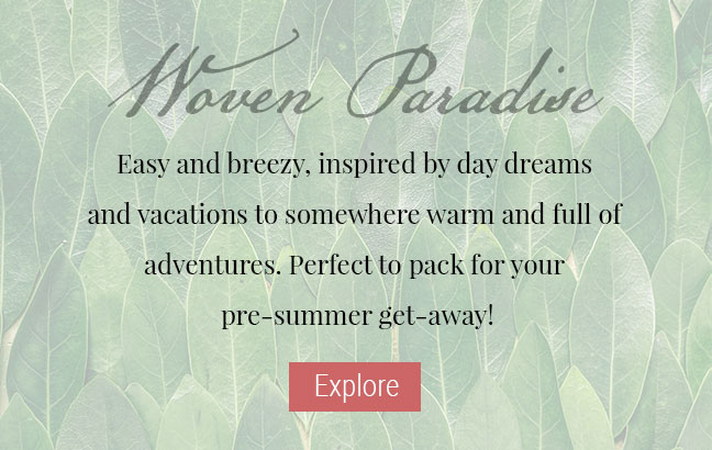 JAG Jeans | Woven Paradise | Easy and breezy, inspired by day dreams and vacations to somewhere warm and full of adventures. Perfect to pack for your pre-summer get-away! | Explore Woven Paradise